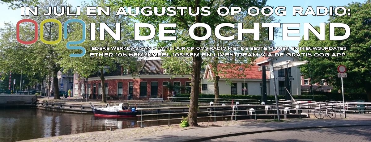 OOG in de Ochtend, in juli en augustus iedere doordeweekse ochtend op OOG Radio.